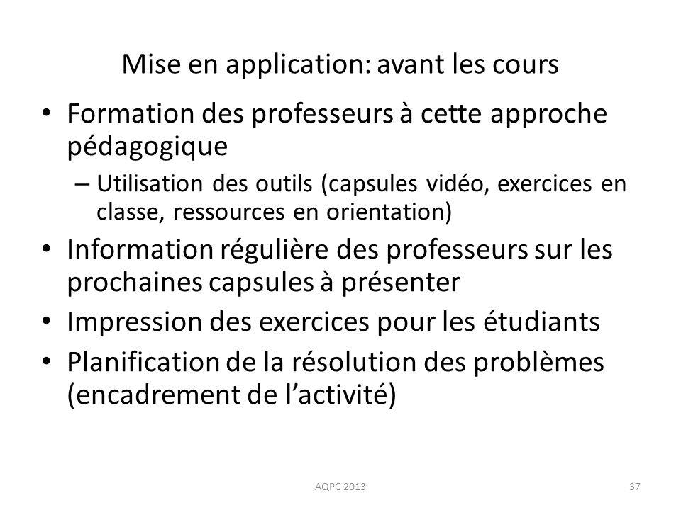 Mise en application: avant les cours Formation des professeurs à cette approche pédagogique – Utilisation des outils (capsules vidéo, exercices en cla