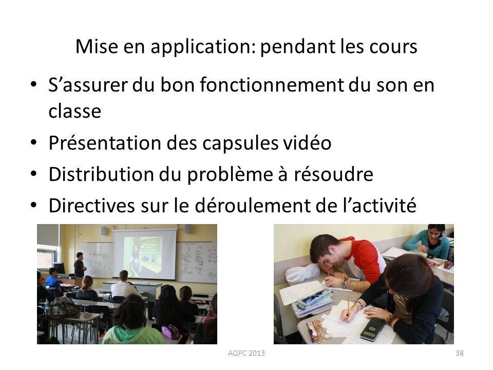 Mise en application: pendant les cours Sassurer du bon fonctionnement du son en classe Présentation des capsules vidéo Distribution du problème à réso