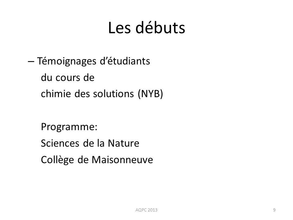 Les débuts AQPC 20139 – Témoignages détudiants du cours de chimie des solutions (NYB) Programme: Sciences de la Nature Collège de Maisonneuvei-journée