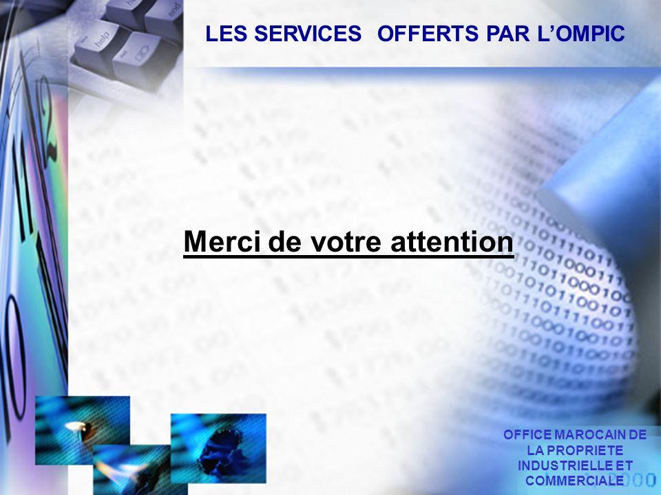 OFFICE MAROCAIN DE LA PROPRIETE INDUSTRIELLE ET COMMERCIALE Merci de votre attention LES SERVICES OFFERTS PAR LOMPIC