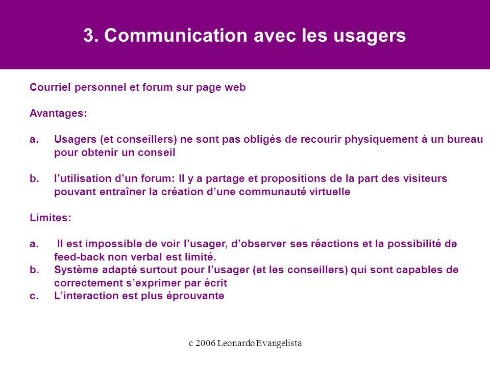 3. Communication avec les usagers Courriel personnel et forum sur page web Avantages: a.Usagers (et conseillers) ne sont pas obligés de recourir physi