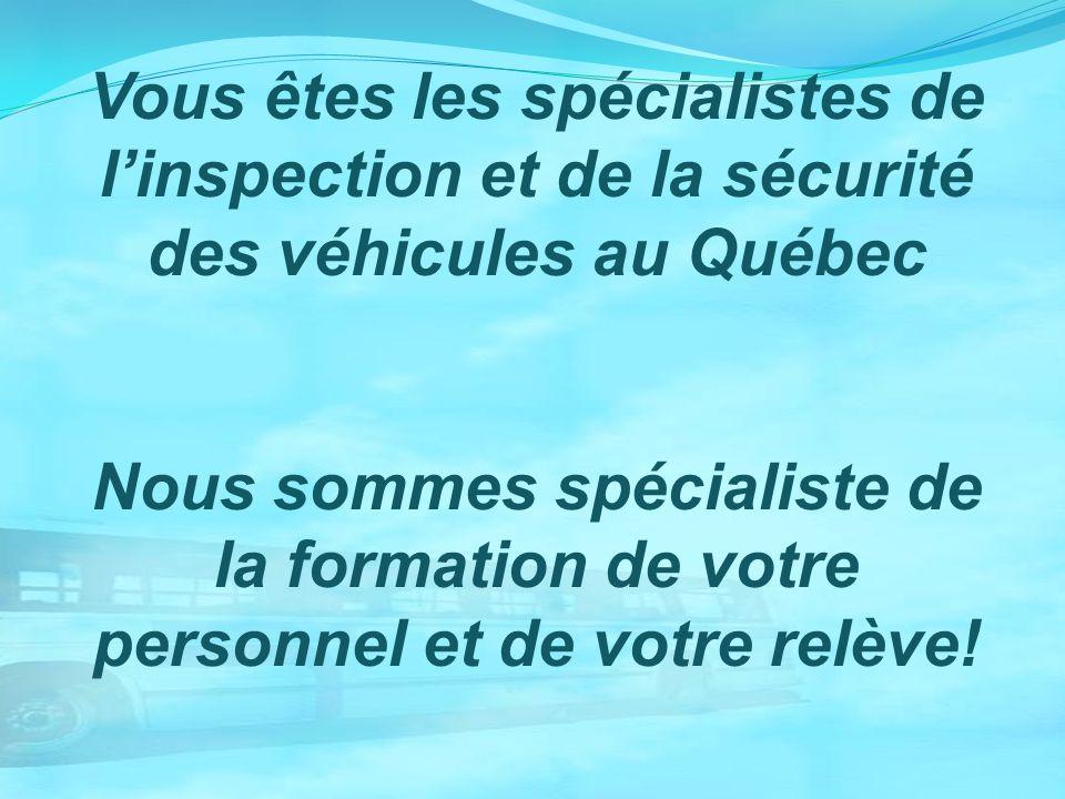 Vous êtes les spécialistes de linspection et de la sécurité des véhicules au Québec Nous sommes spécialiste de la formation de votre personnel et de v