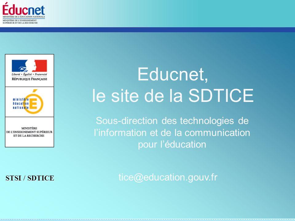 STSI / SDTICE Educnet, le site de la SDTICE tice@education.gouv.fr Sous-direction des technologies de linformation et de la communication pour léducat