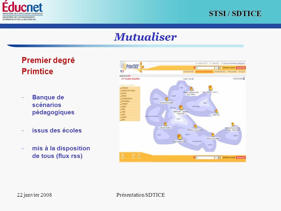 11 STSI / SDTICE 22 janvier 2008Présentation SDTICE Mutualiser Premier degré Primtice -Banque de scénarios pédagogiques -issus des écoles -mis à la di