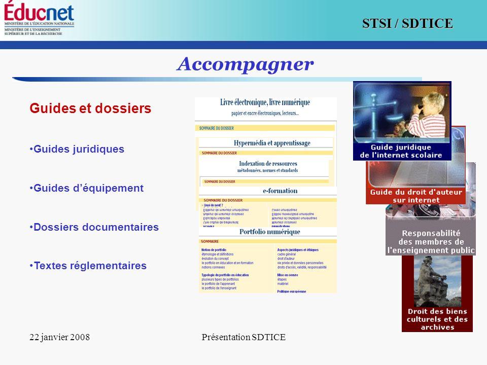 15 STSI / SDTICE 22 janvier 2008Présentation SDTICE Accompagner Guides et dossiers Guides juridiques Guides déquipement Dossiers documentaires Textes