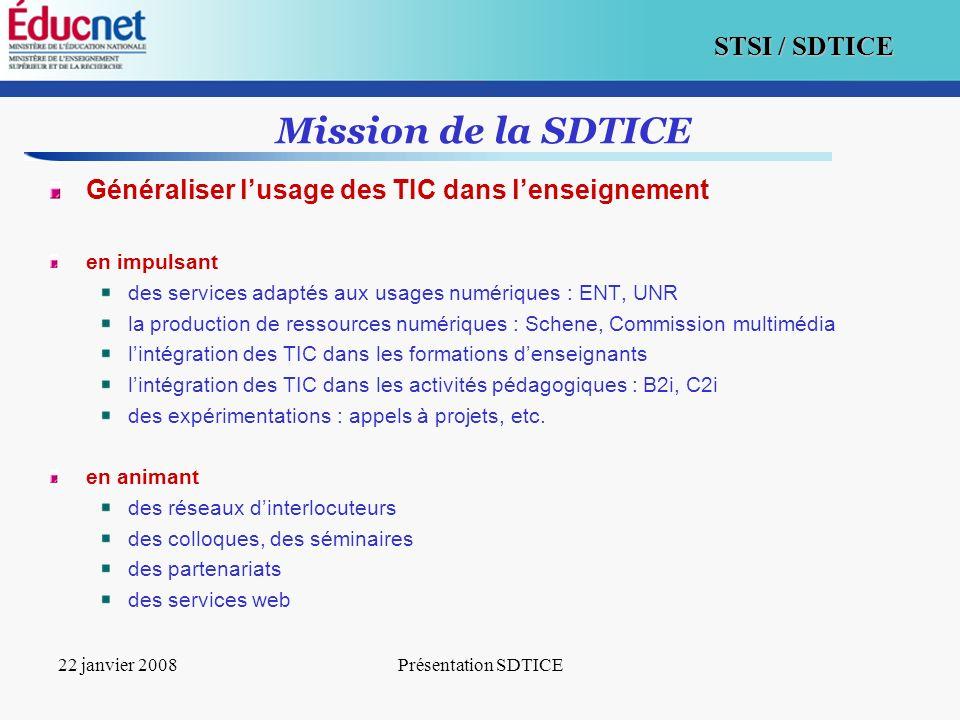 2 STSI / SDTICE 22 janvier 2008Présentation SDTICE Mission de la SDTICE Généraliser lusage des TIC dans lenseignement en impulsant des services adapté