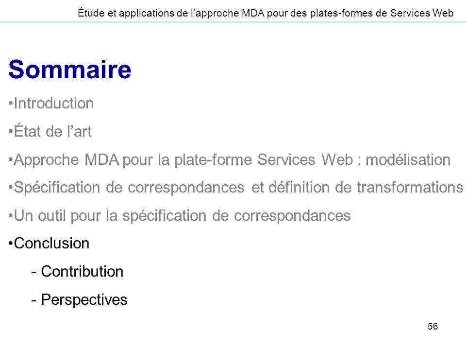 56 Étude et applications de lapproche MDA pour des plates-formes de Services Web Sommaire Introduction État de lart Approche MDA pour la plate-forme S