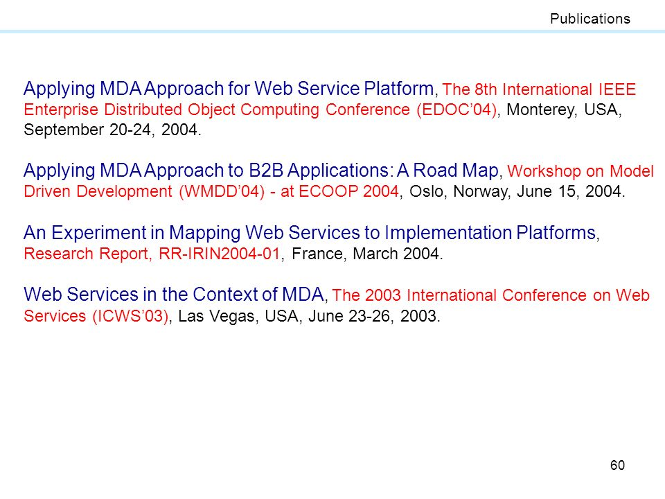 60 Publications Applying MDA Approach for Web Service Platform, The 8th International IEEE Enterprise Distributed Object Computing Conference (EDOC04)