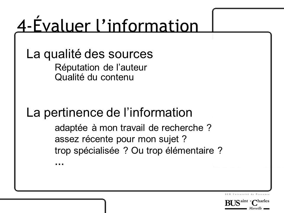 4-Évaluer linformation La qualité des sources Réputation de lauteur Qualité du contenu La pertinence de linformation adaptée à mon travail de recherch