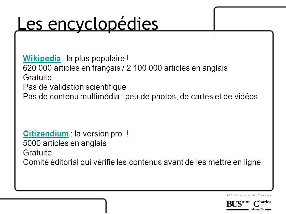 Les encyclopédies WikipediaWikipedia : la plus populaire ! 620 000 articles en français / 2 100 000 articles en anglais Gratuite Pas de validation sci