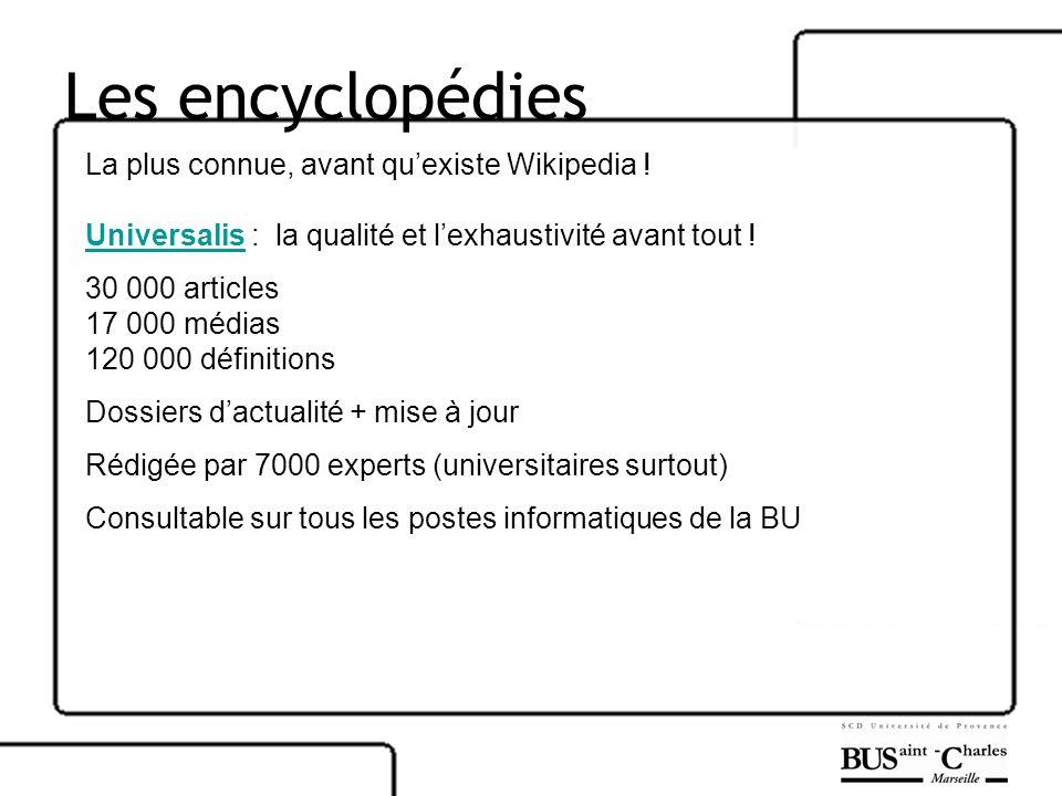 Les encyclopédies La plus connue, avant quexiste Wikipedia ! UniversalisUniversalis : la qualité et lexhaustivité avant tout ! 30 000 articles 17 000