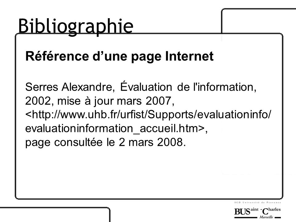 Bibliographie Référence dune page Internet Serres Alexandre, Évaluation de l'information, 2002, mise à jour mars 2007,, page consultée le 2 mars 2008.