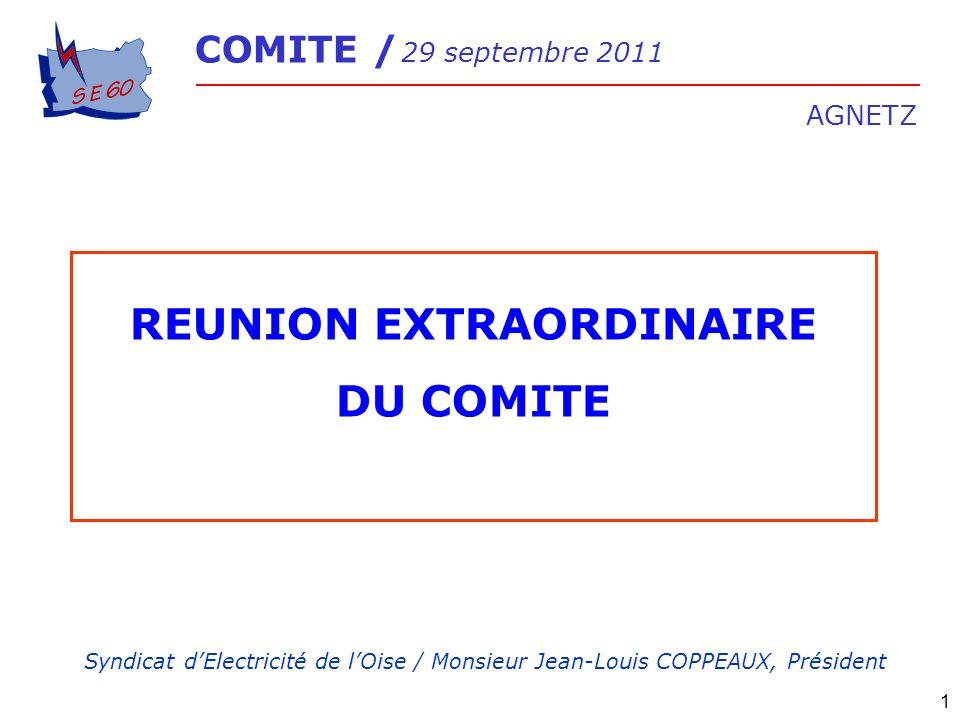 COMITE / 29 septembre 2011 AGNETZ 1 REUNION EXTRAORDINAIRE DU COMITE Syndicat dElectricité de lOise / Monsieur Jean-Louis COPPEAUX, Président