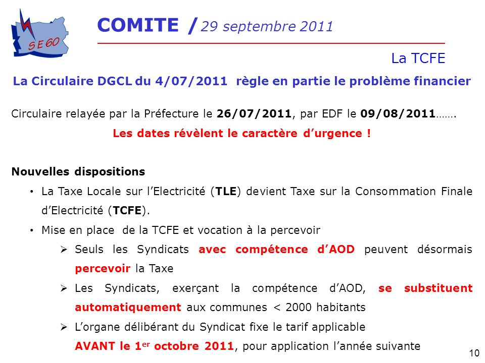 COMITE / 29 septembre 2011 La TCFE 10 La Circulaire DGCL du 4/07/2011 règle en partie le problème financier Circulaire relayée par la Préfecture le 26