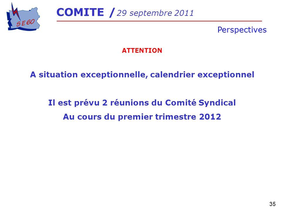 35 COMITE / 29 septembre 2011 Perspectives ATTENTION A situation exceptionnelle, calendrier exceptionnel Il est prévu 2 réunions du Comité Syndical Au