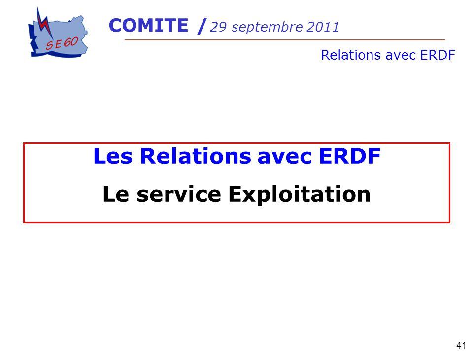 41 COMITE / 29 septembre 2011 Relations avec ERDF Les Relations avec ERDF Le service Exploitation