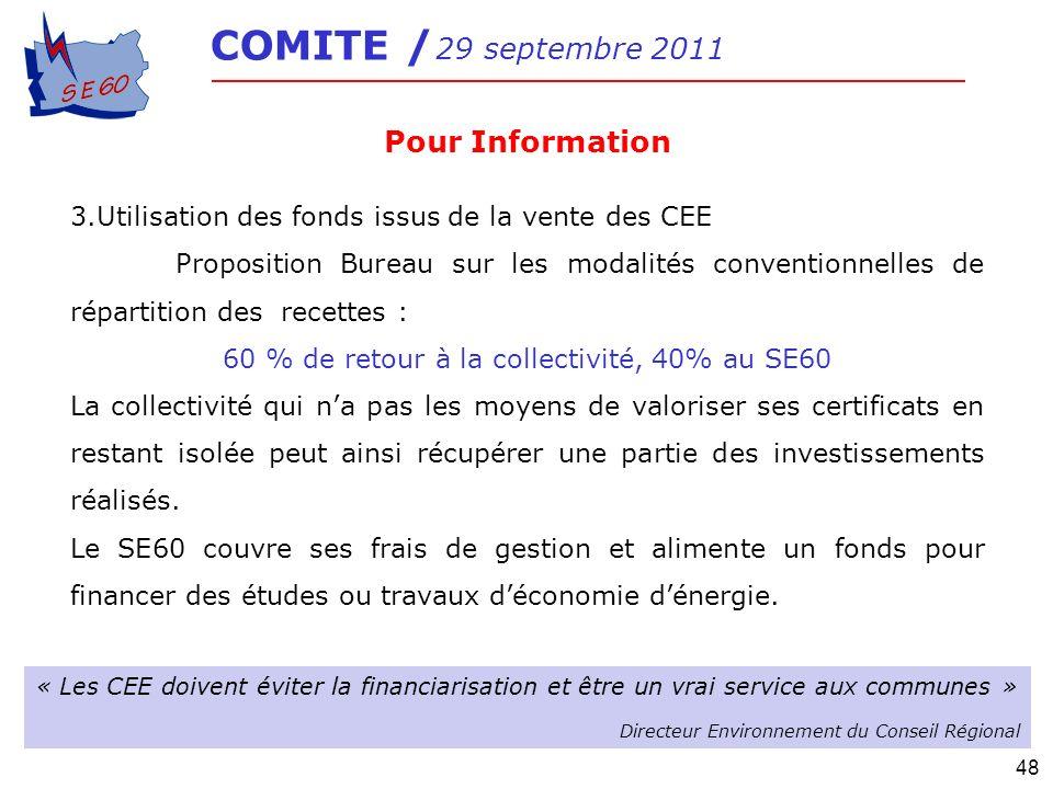 48 COMITE / 29 septembre 2011 Pour Information 3.Utilisation des fonds issus de la vente des CEE Proposition Bureau sur les modalités conventionnelles
