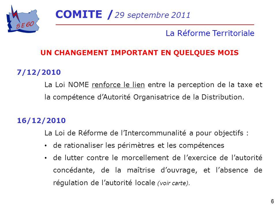 La Réforme Territoriale 6 UN CHANGEMENT IMPORTANT EN QUELQUES MOIS 7/12/2010 La Loi NOME renforce le lien entre la perception de la taxe et la compéte