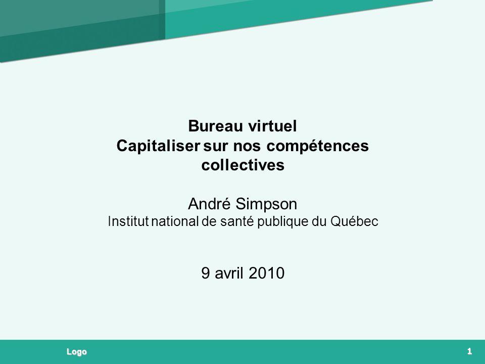 1 Logo Bureau virtuel Capitaliser sur nos compétences collectives André Simpson Institut national de santé publique du Québec 9 avril 2010