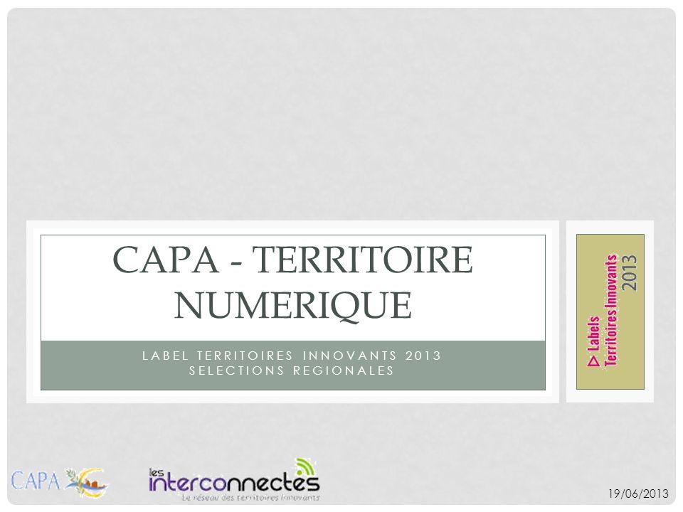 LABEL TERRITOIRES INNOVANTS 2013 SELECTIONS REGIONALES CAPA - TERRITOIRE NUMERIQUE 19/06/2013