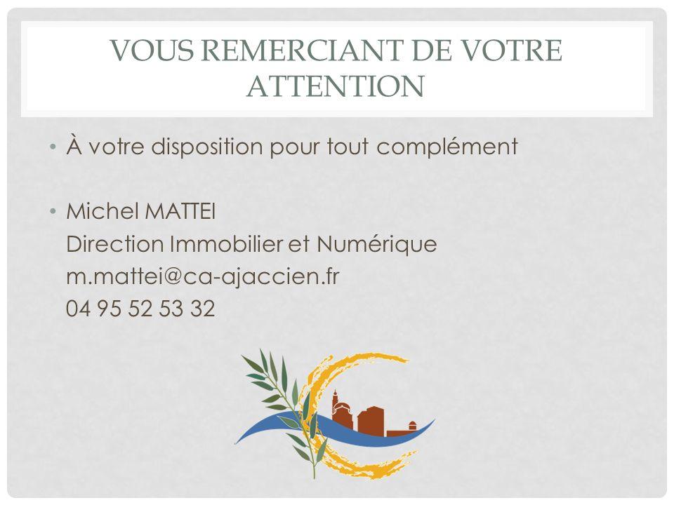 VOUS REMERCIANT DE VOTRE ATTENTION À votre disposition pour tout complément Michel MATTEI Direction Immobilier et Numérique m.mattei@ca-ajaccien.fr 04