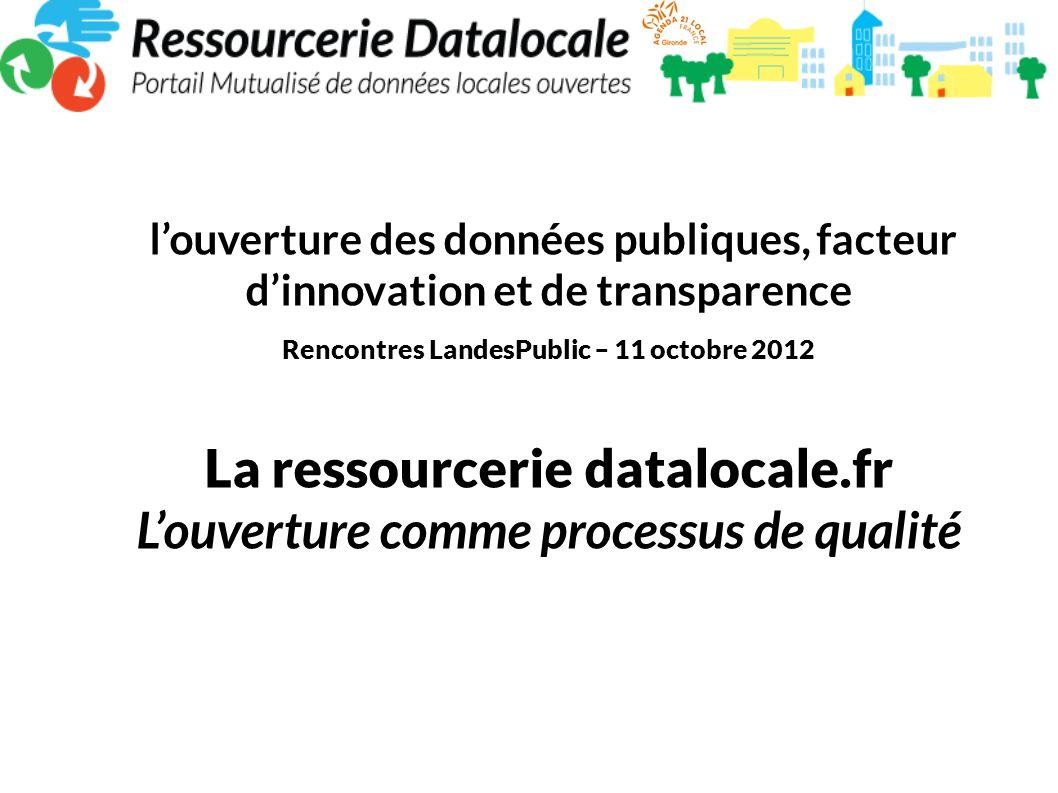 louverture des données publiques, facteur dinnovation et de transparence Rencontres LandesPublic – 11 octobre 2012 La ressourcerie datalocale.fr Louve