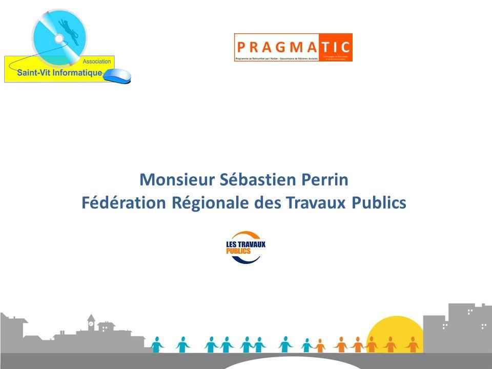 Monsieur Sébastien Perrin Fédération Régionale des Travaux Publics