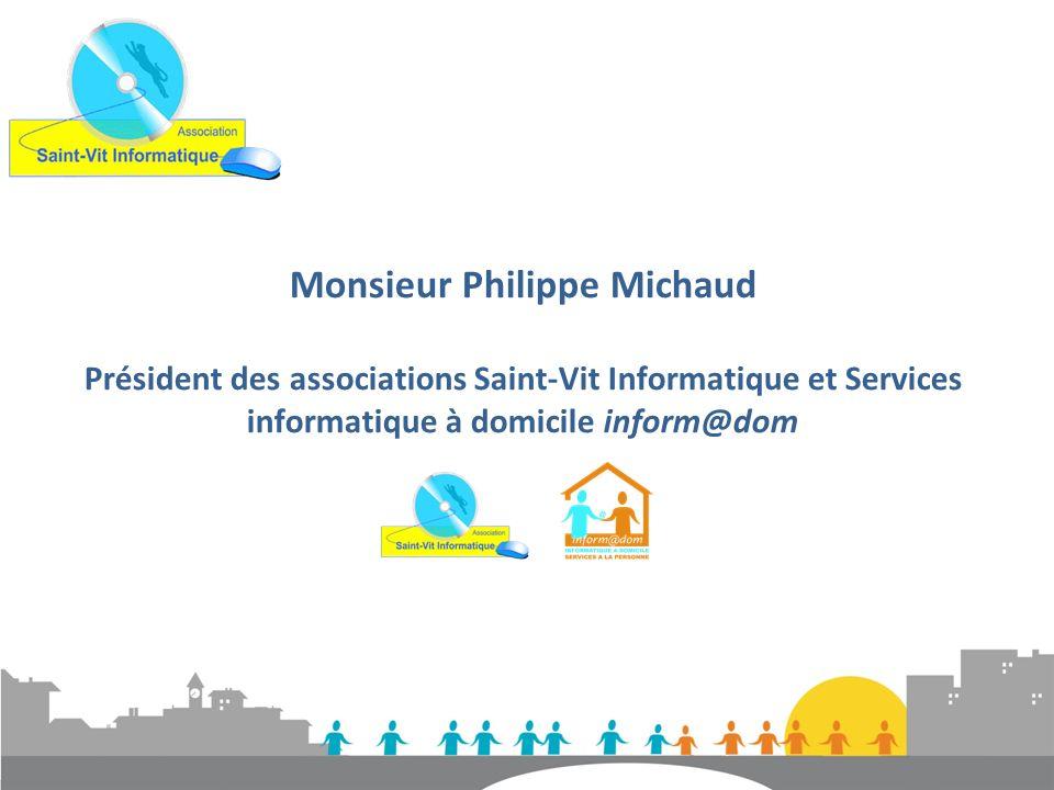 Monsieur Philippe Michaud Président des associations Saint-Vit Informatique et Services informatique à domicile inform@dom