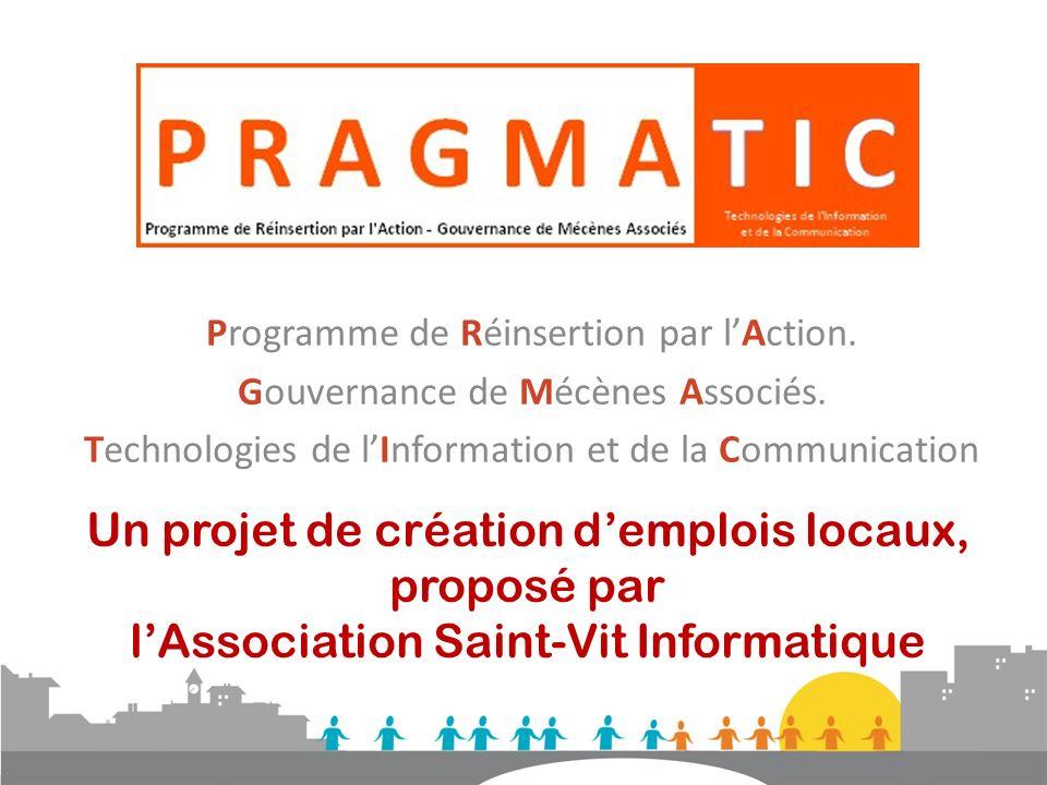 Un projet de création demplois locaux, proposé par lAssociation Saint-Vit Informatique Programme de Réinsertion par lAction. Gouvernance de Mécènes As