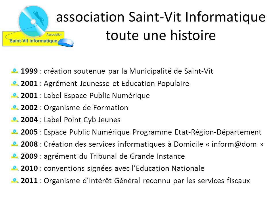 association Saint-Vit Informatique toute une histoire 1999 : création soutenue par la Municipalité de Saint-Vit 2001 : Agrément Jeunesse et Education