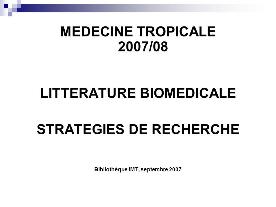 MEDECINE TROPICALE 2007/08 LITTERATURE BIOMEDICALE STRATEGIES DE RECHERCHE Bibliothèque IMT, septembre 2007