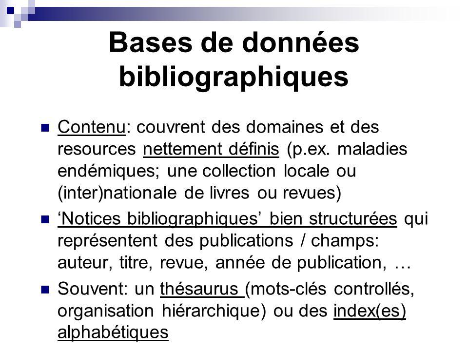 Bases de données bibliographiques Contenu: couvrent des domaines et des resources nettement définis (p.ex. maladies endémiques; une collection locale