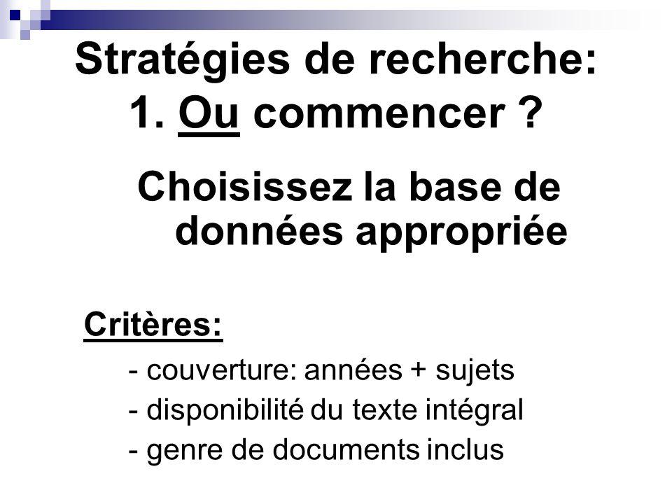 Stratégies de recherche: 1. Ou commencer ? Choisissez la base de données appropriée Critères: - couverture: années + sujets - disponibilité du texte i