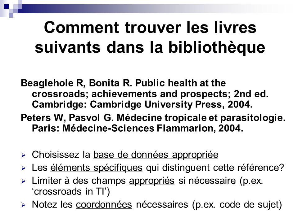 Comment trouver les livres suivants dans la bibliothèque Beaglehole R, Bonita R. Public health at the crossroads; achievements and prospects; 2nd ed.
