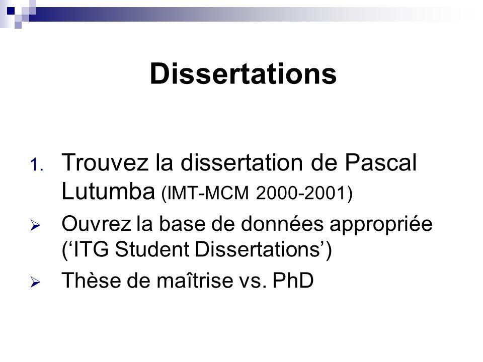 Dissertations 1. Trouvez la dissertation de Pascal Lutumba (IMT-MCM 2000-2001) Ouvrez la base de données appropriée (ITG Student Dissertations) Thèse