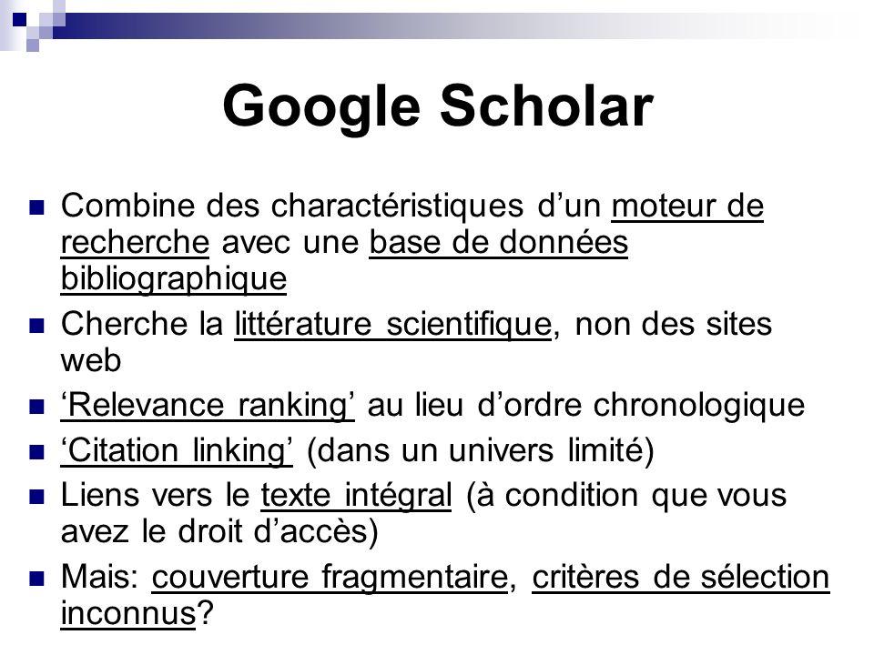 Google Scholar Combine des charactéristiques dun moteur de recherche avec une base de données bibliographique Cherche la littérature scientifique, non
