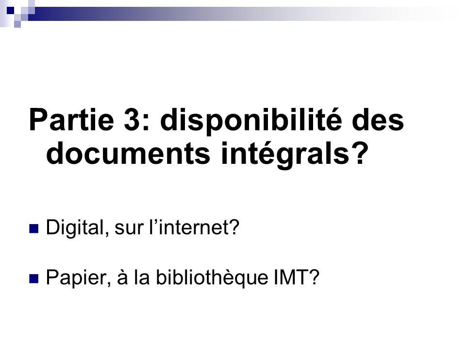 Partie 3: disponibilité des documents intégrals? Digital, sur linternet? Papier, à la bibliothèque IMT?