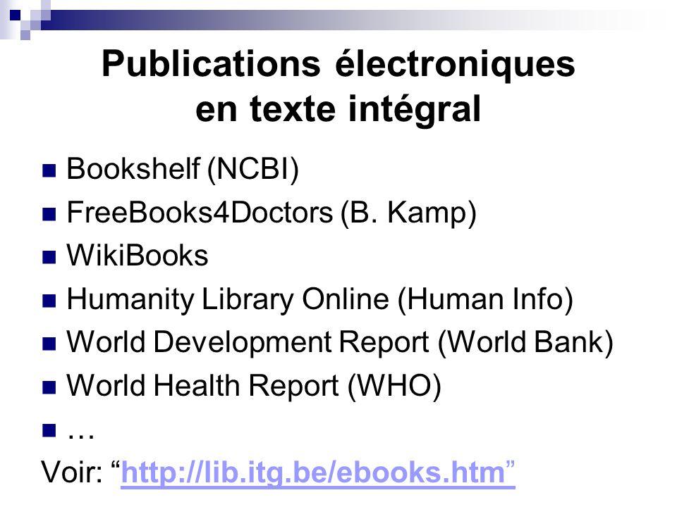 Publications électroniques en texte intégral Bookshelf (NCBI) FreeBooks4Doctors (B. Kamp) WikiBooks Humanity Library Online (Human Info) World Develop