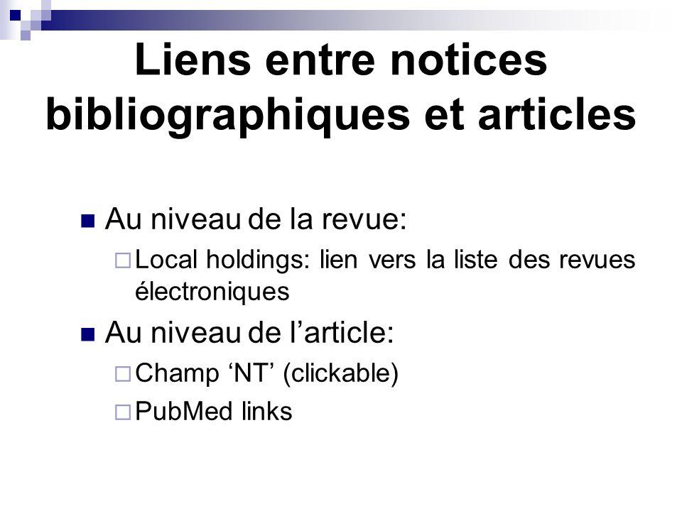 Liens entre notices bibliographiques et articles Au niveau de la revue: Local holdings: lien vers la liste des revues électroniques Au niveau de larticle: Champ NT (clickable) PubMed links