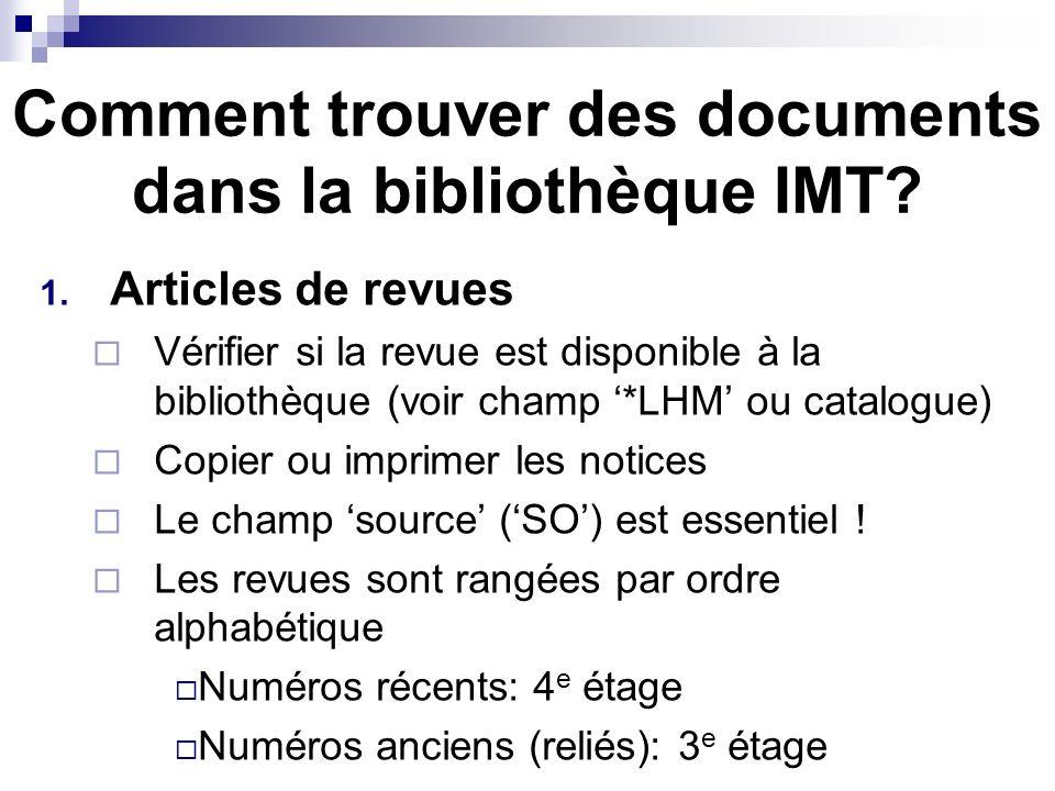 Comment trouver des documents dans la bibliothèque IMT? 1. Articles de revues Vérifier si la revue est disponible à la bibliothèque (voir champ *LHM o