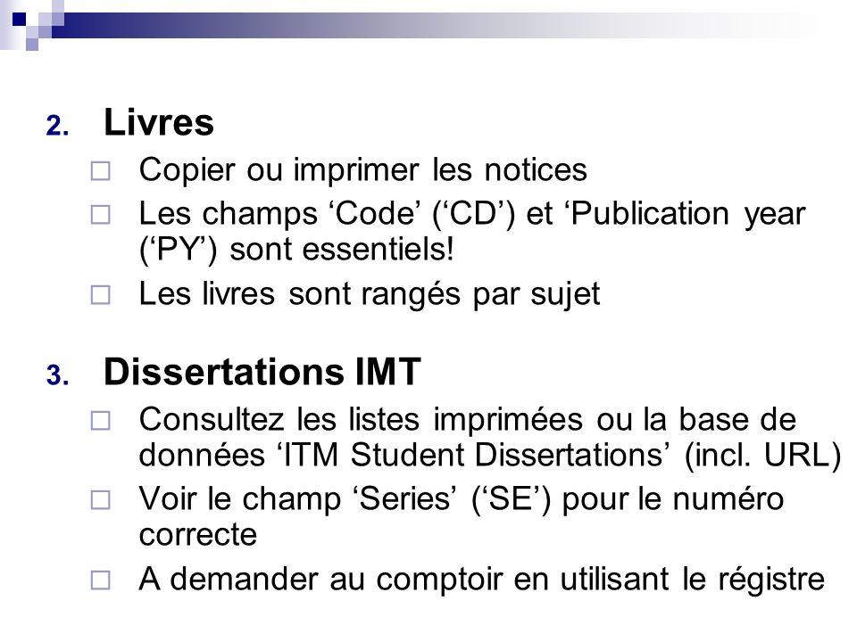 2. Livres Copier ou imprimer les notices Les champs Code (CD) et Publication year (PY) sont essentiels! Les livres sont rangés par sujet 3. Dissertati