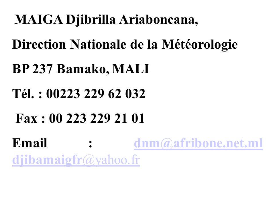 MAIGA Djibrilla Ariaboncana, Direction Nationale de la Météorologie BP 237 Bamako, MALI Tél.