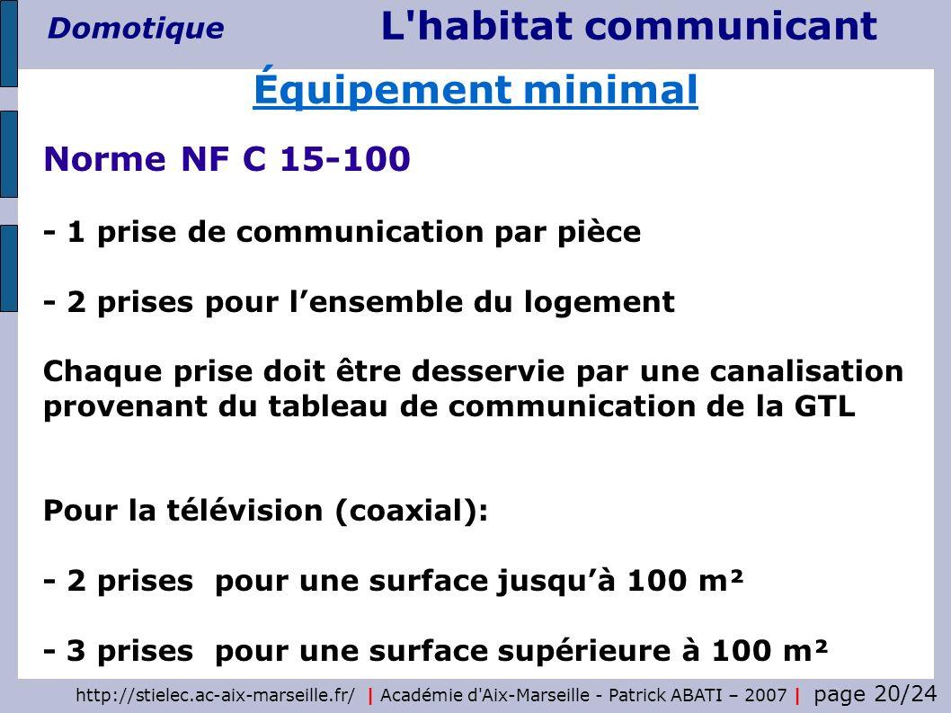 http://stielec.ac-aix-marseille.fr/ | Académie d'Aix-Marseille - Patrick ABATI – 2007 | page 20/24 L'habitat communicant Domotique Norme NF C 15-100 -