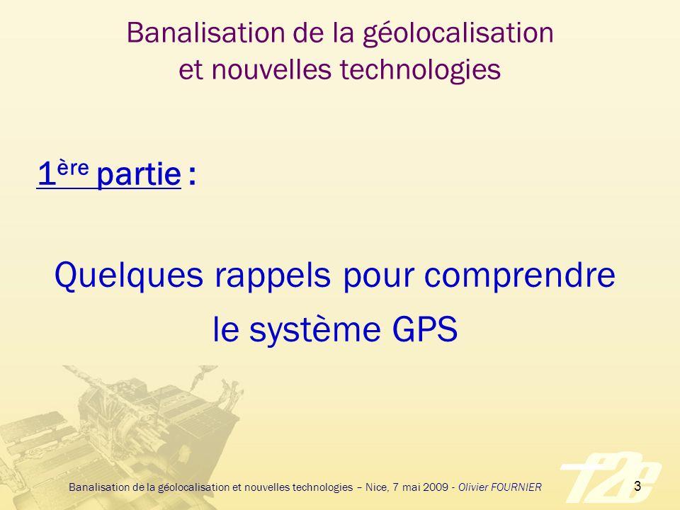 4 Banalisation de la géolocalisation et nouvelles technologies – Nice, 7 mai 2009 - Olivier FOURNIER GPS et constellation Système 24 satellites orbitant à 20 200 km daltitude 6 orbites espacées de 55° 2 orbites par jour 4 satellites minimum visibles sur terre