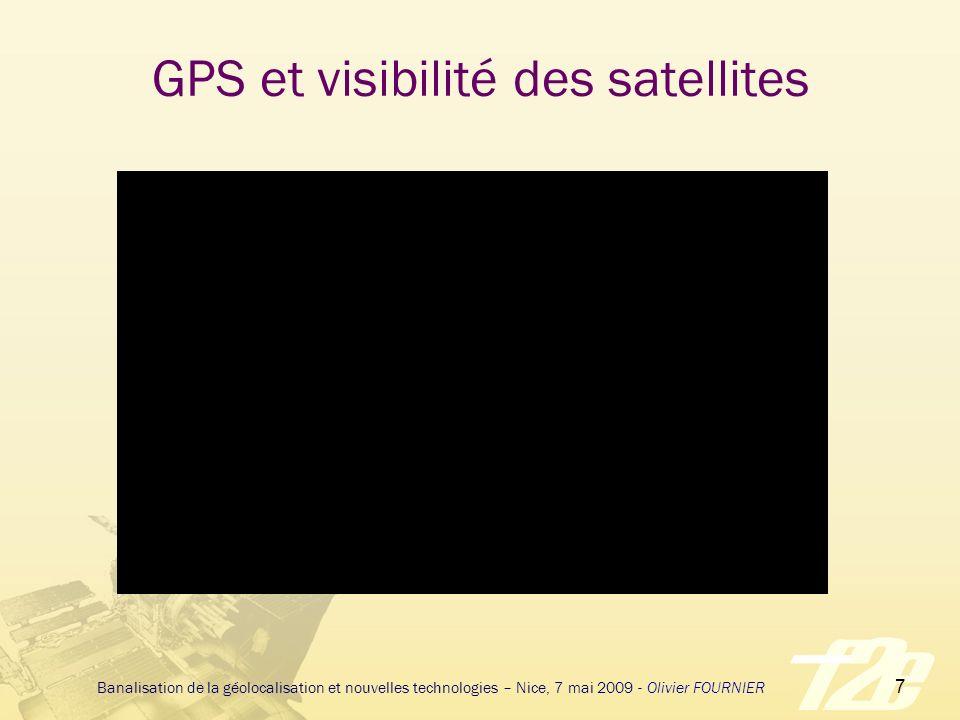 8 Banalisation de la géolocalisation et nouvelles technologies – Nice, 7 mai 2009 - Olivier FOURNIER GPS et signal Puissance du signal 5 fois moins puissant que le bruit thermique 100 000 fois moins puissant que le signal GSM Traitement du signal Acquisition Recherche du signal des satellites Réception des données GPS Localisation (Tracking) »Emission Satellite (22W) = 43dBm »gain de lantenne TX = + 10dB »Atténuation dans Espace/Atmosphère = - 184dB / -2dB »gain de lantenne du récepteur = + 3dB »Signal à lentrée du récepteur - 130dBm 10 25 30 TrackingReceive GPS DataSearch GPS Data available Signal found dBHz