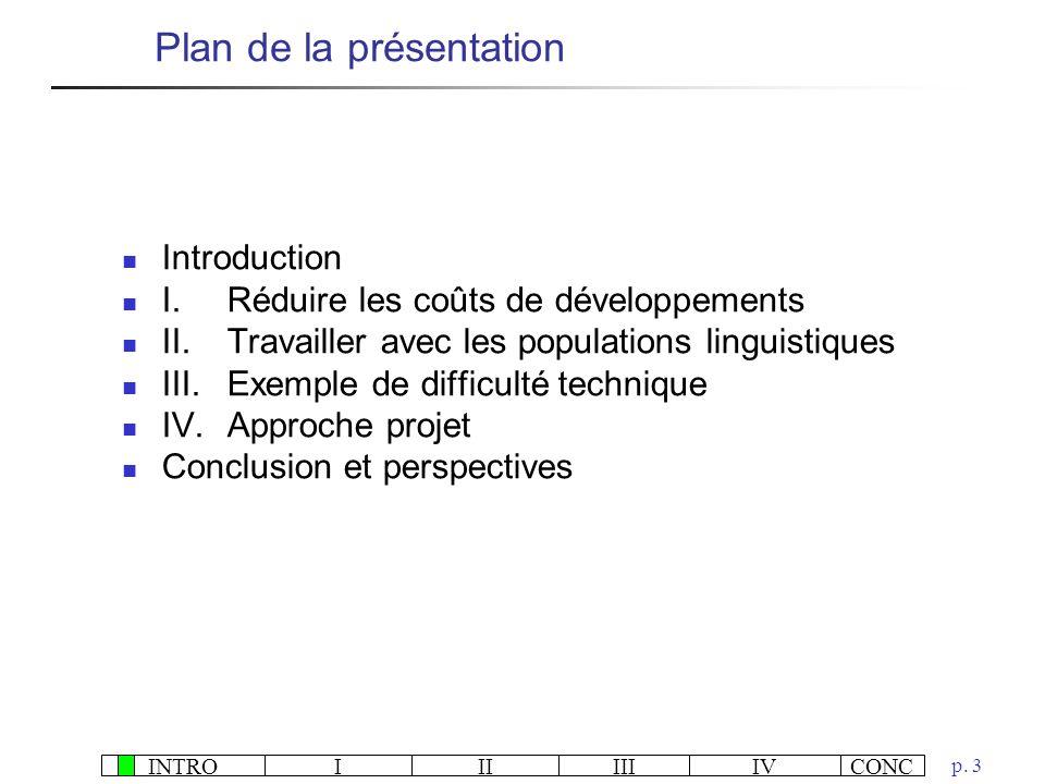 INTROIIIIIIIVCONC p. 3 Plan de la présentation Introduction I.Réduire les coûts de développements II.Travailler avec les populations linguistiques III
