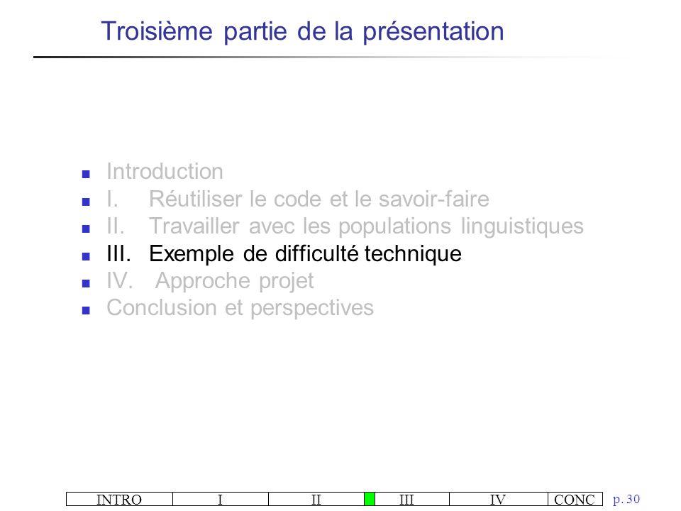 INTROIIIIIIIVCONC p. 30 Troisième partie de la présentation Introduction I.Réutiliser le code et le savoir-faire II.Travailler avec les populations li