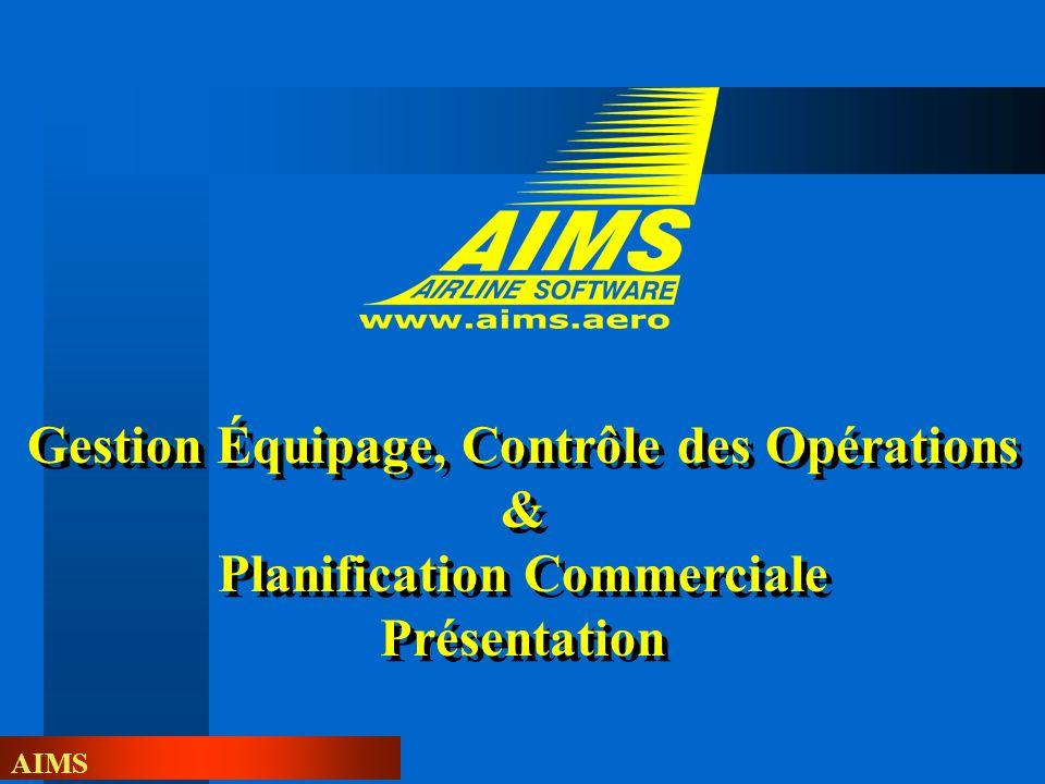 AIMS Gestion Équipage, Contrôle des Opérations & Planification Commerciale Présentation Gestion Équipage, Contrôle des Opérations & Planification Comm