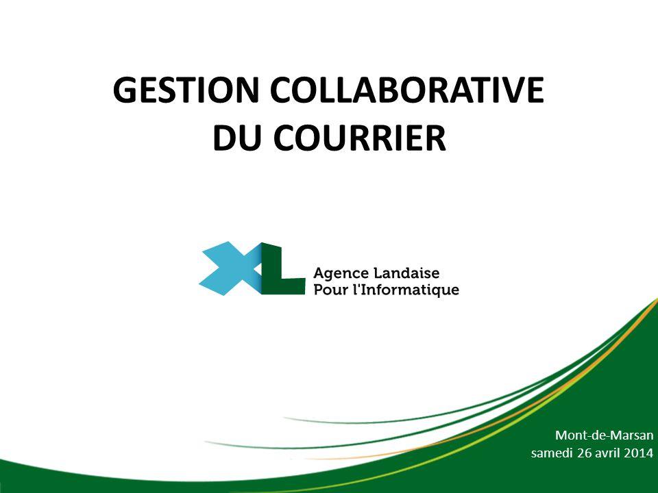 GESTION COLLABORATIVE DU COURRIER Mont-de-Marsan samedi 26 avril 2014