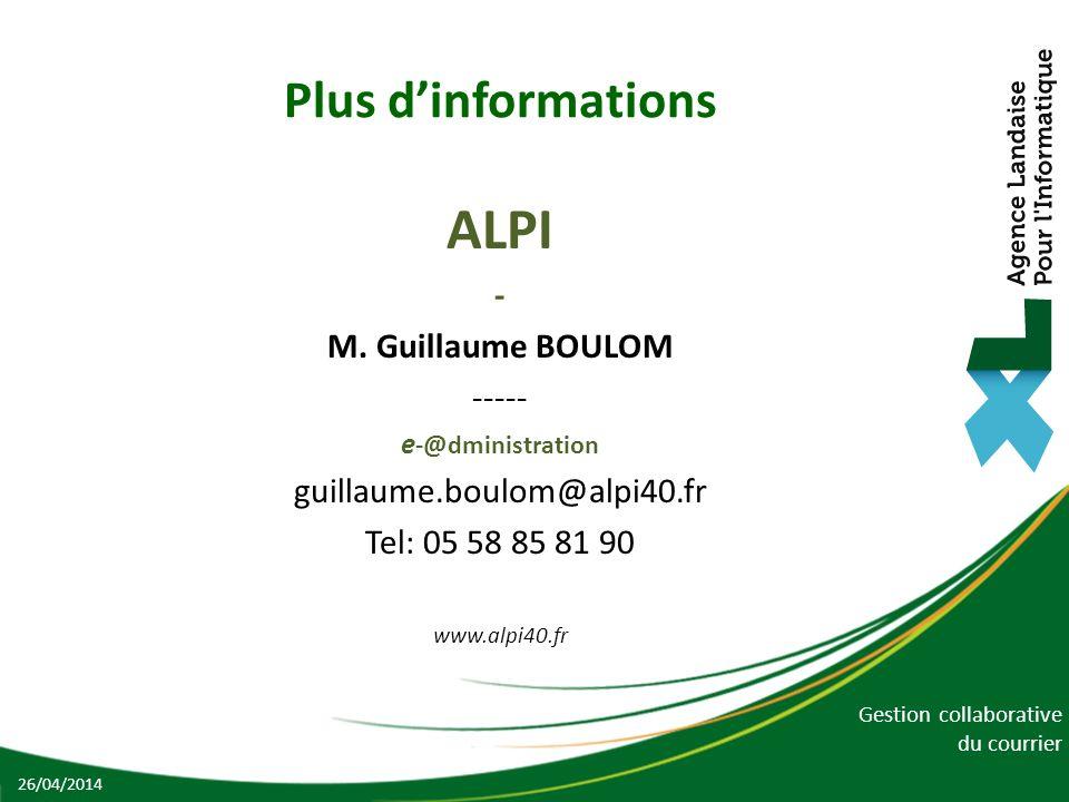 Gestion collaborative du courrier Plus dinformations ALPI - M. Guillaume BOULOM ----- e -@dministration guillaume.boulom@alpi40.fr Tel: 05 58 85 81 90